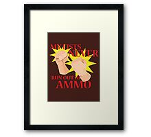 MY FISTS NEVER RUN OUT OF AMMO Framed Print