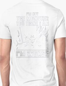 I'm not Monster - I'm Worse T-Shirt
