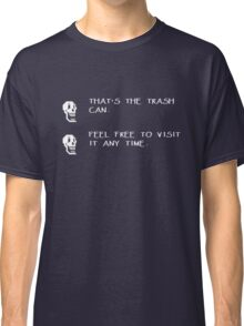 That's the trash can - Feel free to visit it any time Classic T-Shirt