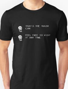 That's the trash can - Feel free to visit it any time Unisex T-Shirt