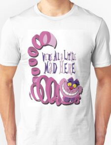 We're All A Little Mad T-Shirt