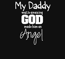 My Daddy was so amazing God made him an angel Unisex T-Shirt