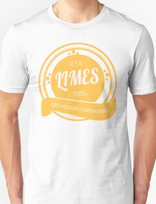 IT'S A LIMES THING, YOU WOULDN'T UNDERSTAND! T-Shirt