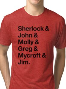 Helvetica Sherlock and John and Molly and Greg and Mycroft and Jim. (Light Background) Tri-blend T-Shirt
