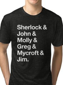 Helvetica Sherlock and John and Molly and Greg and Mycroft and Jim. (Dark Background) Tri-blend T-Shirt