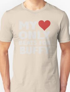 my love only beats for BUFFY T-Shirt
