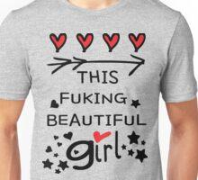 Love this fucking beautiful girl Unisex T-Shirt