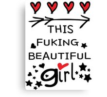 Love this fucking beautiful girl Canvas Print