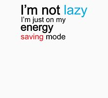 I'm Not Lazy, I'm Just On My Energy Saving Mode Unisex T-Shirt