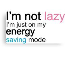 I'm Not Lazy, I'm Just On My Energy Saving Mode Canvas Print