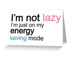 I'm Not Lazy, I'm Just On My Energy Saving Mode Greeting Card