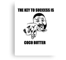THE KEY TO SUCCESS IS COCO BUTTER Canvas Print