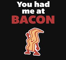 You Had Me At Bacon Funny Quote Unisex T-Shirt