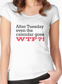 After Tuesday,Even The Calendar Goes WTF Women's Fitted Scoop T-Shirt