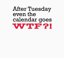After Tuesday,Even The Calendar Goes WTF Unisex T-Shirt
