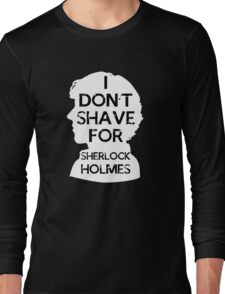 I don't shave for Sherlock holmes - inverse Long Sleeve T-Shirt