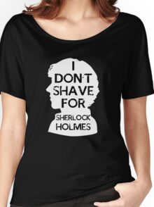 I don't shave for Sherlock holmes - inverse Women's Relaxed Fit T-Shirt