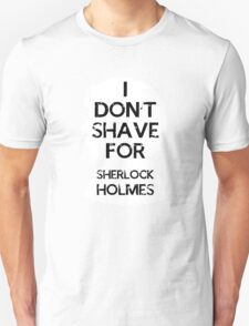 I don't shave for Sherlock holmes - inverse T-Shirt