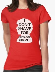 I don't shave for Sherlock holmes - inverse Womens Fitted T-Shirt