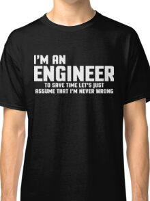 I'm An Engineer Funny Quote Classic T-Shirt