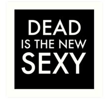DEAD is the new SEXY Art Print