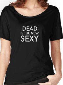 DEAD is the new SEXY Women's Relaxed Fit T-Shirt