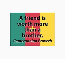 A Friend Is Worth More - Cameroonian Proverb Unisex T-Shirt