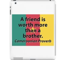 A Friend Is Worth More - Cameroonian Proverb iPad Case/Skin