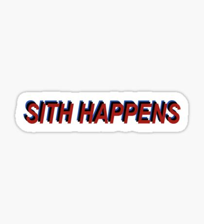 Star Wars Episode 7 Inspired ' Sith Happens ' Sh*t Happens Parody Sticker
