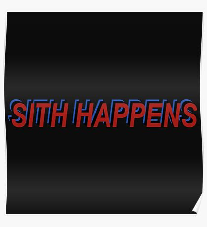 Star Wars Episode 7 Inspired ' Sith Happens ' Sh*t Happens Parody Poster