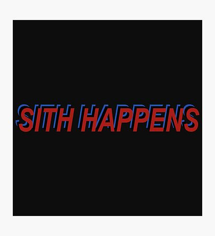 Star Wars Episode 7 Inspired ' Sith Happens ' Sh*t Happens Parody Photographic Print