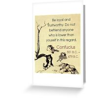 Be Loyal And Trustworthy - Confucius Greeting Card