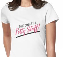 Don't Sweat the Petty Stuff Womens Fitted T-Shirt