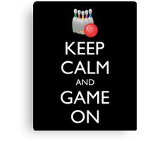 KEEP CALM AND GAME ON - bowling  Canvas Print