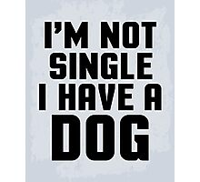 I'm Not Single Dog Funny Quote Photographic Print