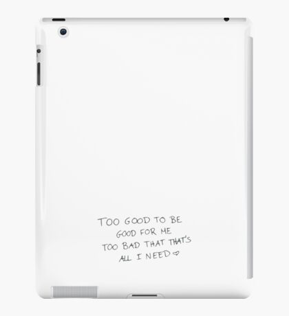 Too good to be good for me iPad Case/Skin
