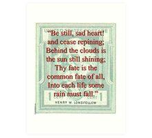 Be Still Sad Heart - Longfellow Art Print