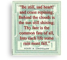 Be Still Sad Heart - Longfellow Canvas Print