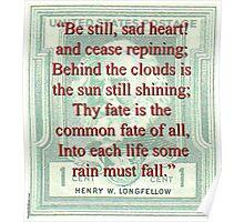 Be Still Sad Heart - Longfellow Poster