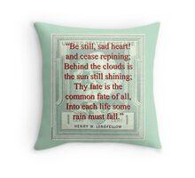 Be Still Sad Heart - Longfellow Throw Pillow
