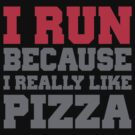 I run because i really like pizza by CarbonClothing