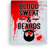 Blood, Sweat & Beards Funny Quotes Canvas Print