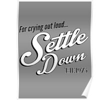 For crying out loud... Settle Down Poster