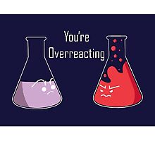 You're overreacting Photographic Print
