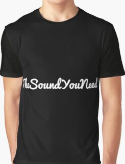 TheSoundYounNeed Graphic T-Shirt
