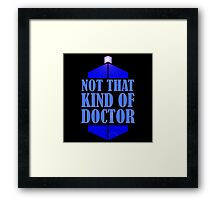 Doctor Who: Not That Kind Of Doctor, Tardis. Framed Print