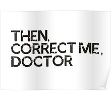 Then, correct me, doctor Poster