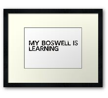my bosswell is learning Framed Print