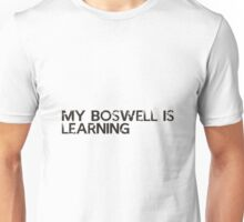 my bosswell is learning Unisex T-Shirt