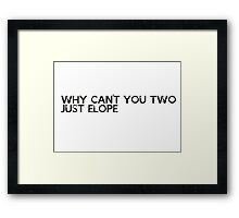 why can´t you two just elope Framed Print